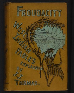 Cover of John Jacob Thomas's Froudacity: West Indian Fables Explained. Courtesy National Library of Scotland.